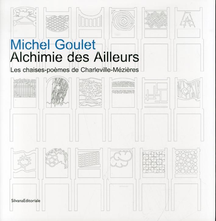 Michel Goulet. Alchimie des Ailleurs. Les chaises-poèmes de charleville-Mézieres.