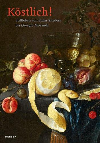 Köstlich! Stillleben Von Frans Snyders Bis Giogio Morandi