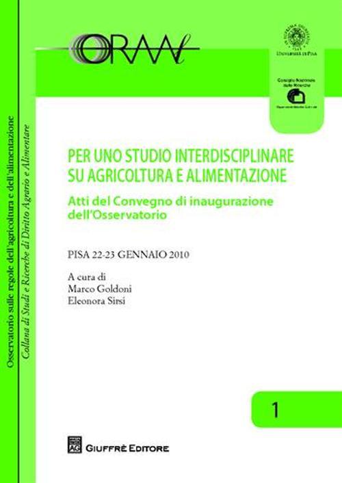 Per uno studio interdisciplinare su agricoltura e alimentazione. Atti del Convegno di inaugurazione dell'Osservatorio (Pisa, 22-23 gennaio 2010)