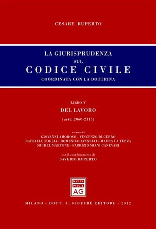 La giurisprudenza sul codice civile. Coordinata con la dottrina. Libro V: Del lavoro. Artt. 2060-2113