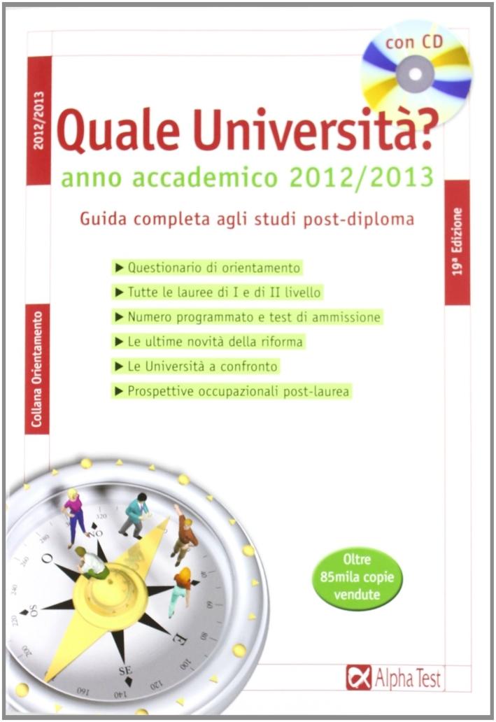 Quale università? Anno accademico 2012-2013. Guida completa agli studi post-diploma. Con CD-ROM