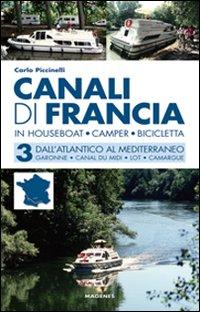 Canali di Francia. In houseboat, camper, bicicletta. Vol. 3: Dall'Atlantico al Mediterraneo