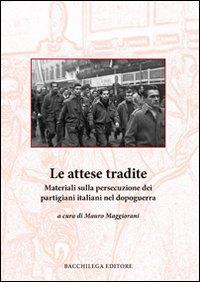 Le attese tradite. Materiali sulla persecuzione dei partigiani italiani nel dopoguerra