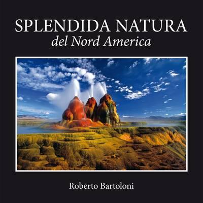 Splendida natura del Nord America. Ediz. italiana, inglese e francese