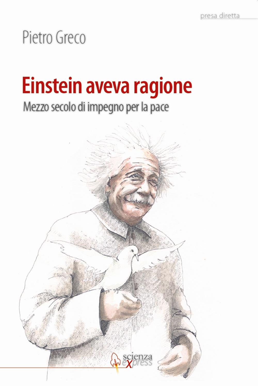 Einstein aveva ragione. Mezzo secolo d'impegno per la pace