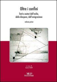 Oltre i confini. Testi e autori dell'esilio, della diaspora, dell'emigrazione. Vol. 1