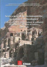 Sesto Corso di Perfezionamento in Restauro Archeologico. (Conservazione e manutenzione di manufatti architettonici allo stato di rudere) 2007-2008.