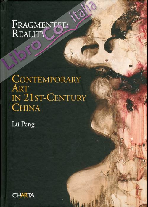 Fragmented Reality. Contemporary Art in 21st-Century China