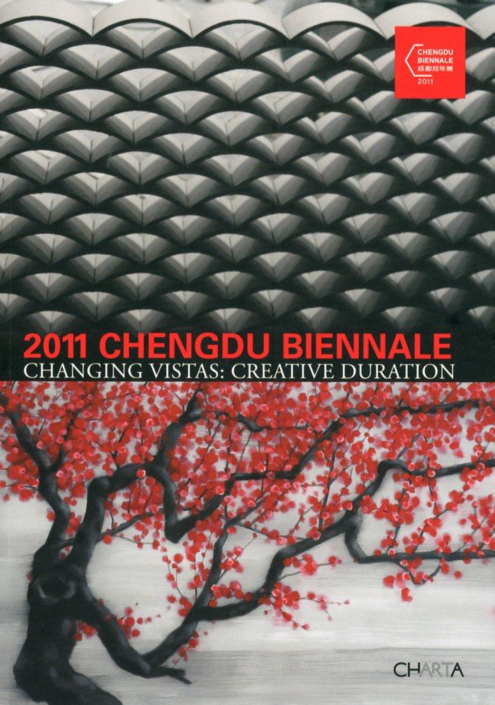 2011 Chengdu Biennale. Changing vistas. Creative duration