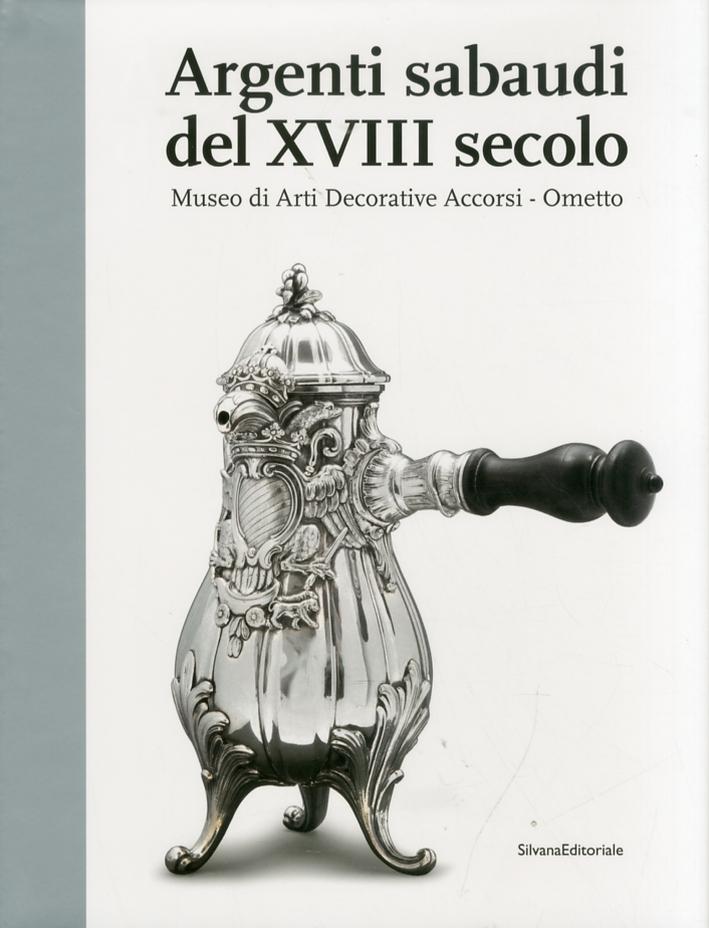 Sacro alla Luna. Argenti Sabaudi del XVIII Secolo. Museo di Arti Decorative Accorsi - Ometto