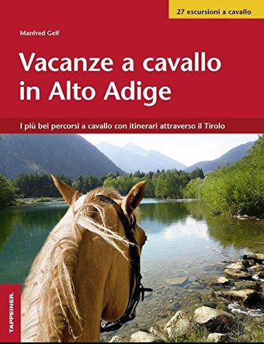 Vacanze a cavallo in Alto Adige. I più bei percorsi a cavallo con itinerari attraverso il Tirolo.