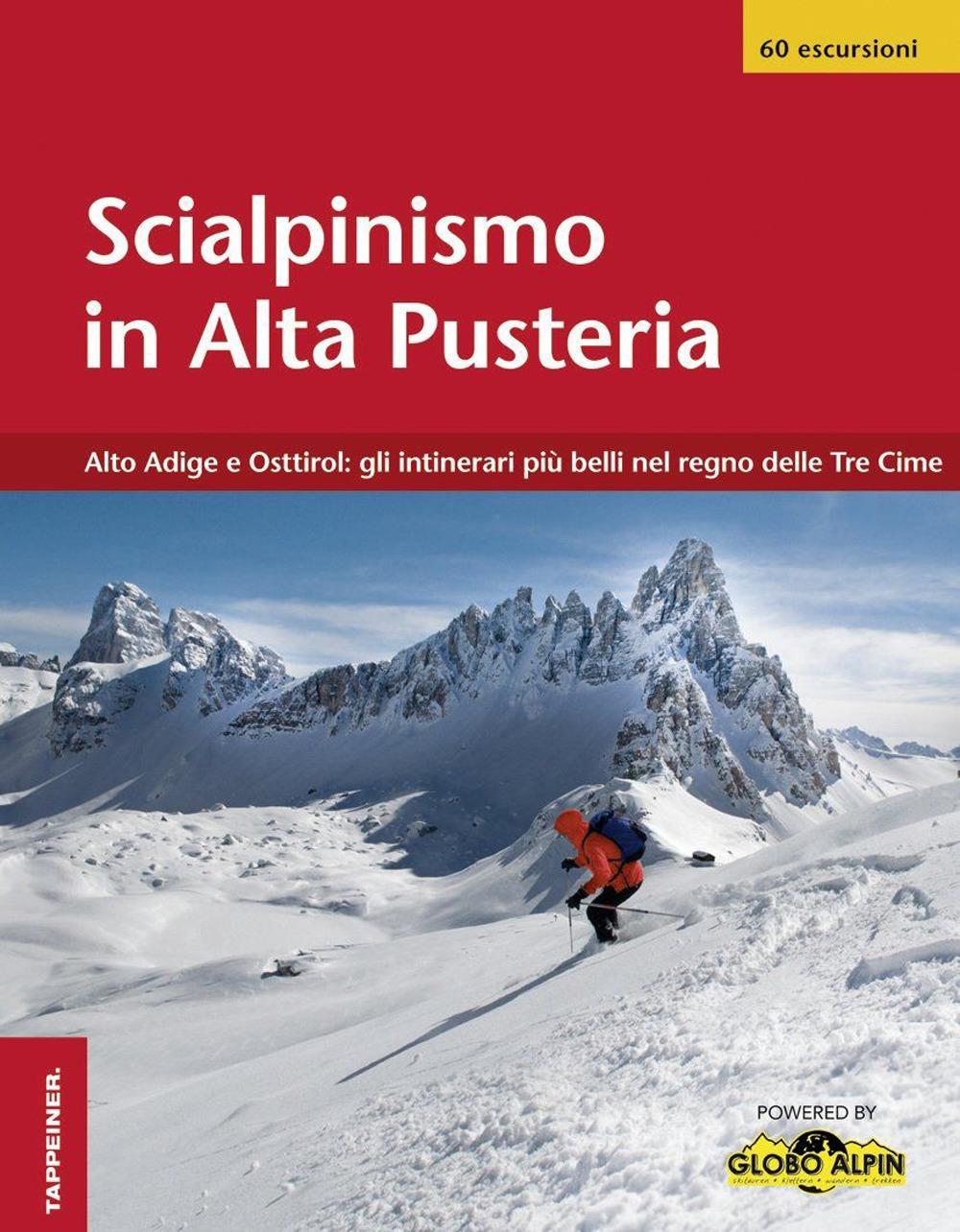 Scialpinismo in Alta Pusteria. Alto Adige e Osttirol. Gli itinerari pi belli nel regno delle Tre Cime.