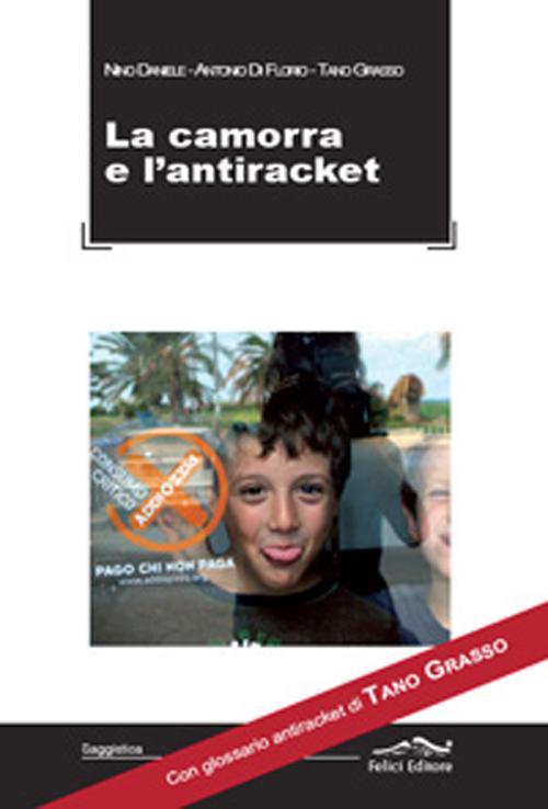 Camorra e l'antiraket. Con glossario antiraket di Tano Grasso.