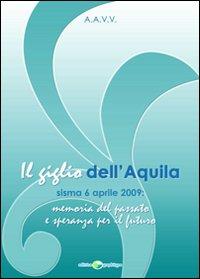 Il giglio dell'Aquila. Sisma 6 aprile 2009. Memoria del passato e speranza per il futuro.
