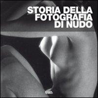 Storia della fotografia di nudo. Ediz. illustrata