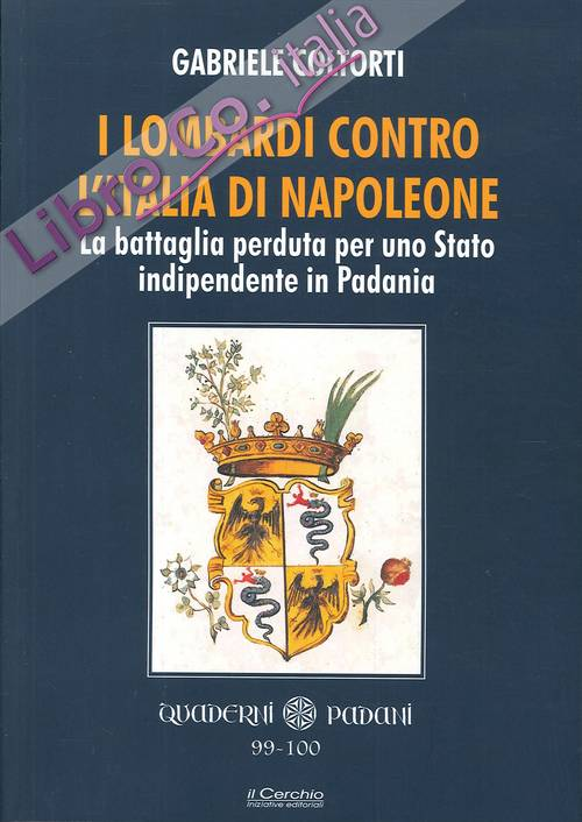 I lombardi contro l'Italia di Napoleone. La battaglia perduta per uno Stato indipendente in Padania.