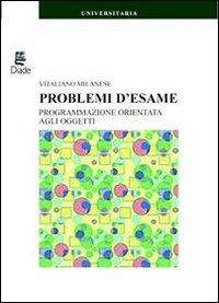Problemi d'esame. Programmazione orientata agli oggetti.