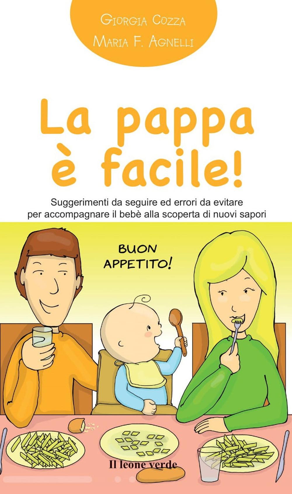 La pappa è facile! Suggerimenti da seguire ed errori da evitare per accompagnare il bebè alla scoperta di nuovi sapori.