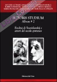 Actoris studium album. Vol. 2: Eredità di Stanislavskij e attori del secolo grottesco.
