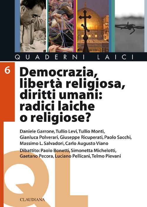 Democrazia, libertà religiosa, diritti umani: radici laiche o religiose?