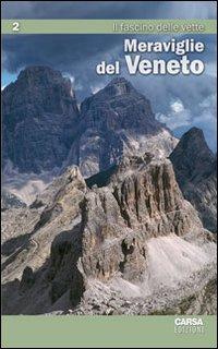 Meraviglie del veneto. Vol. 2: Il fascino delle vette.