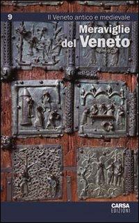 Meraviglie del Veneto. Vol. 9: Il Veneto antico e medievale.