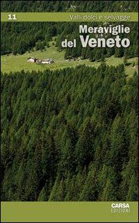 Meraviglie del Veneto. Vol. 11: Valli dolci e selvagge.