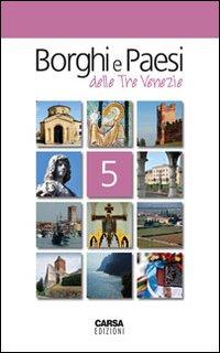 Borghi e paesi delle tre Venezie. Vol. 5.