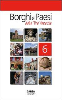 Borghi e paesi delle tre Venezie. Vol. 6.