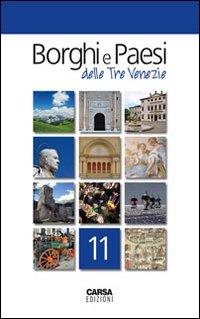 Borghi e paesi delle tre Venezie. Vol. 11.