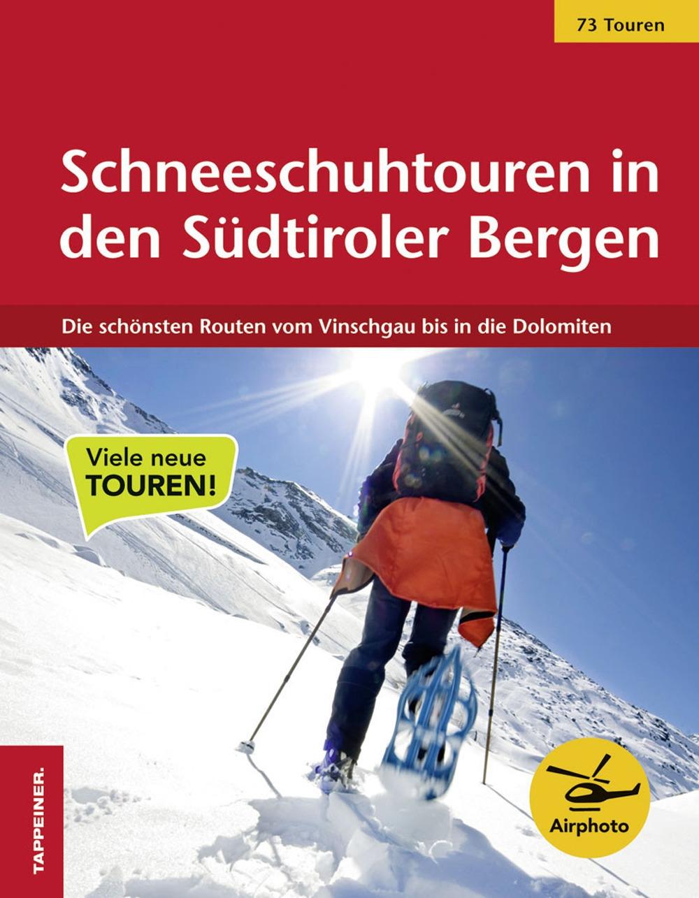 Schneeschuhtouren in den Südtiroler Bergen. Die schönsten Routen vom Vinschgau bis in die Dolomiten.