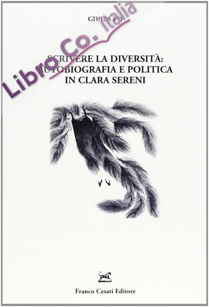 Scrivere la diversità. Autobiografia e politica in Clara Sereni.