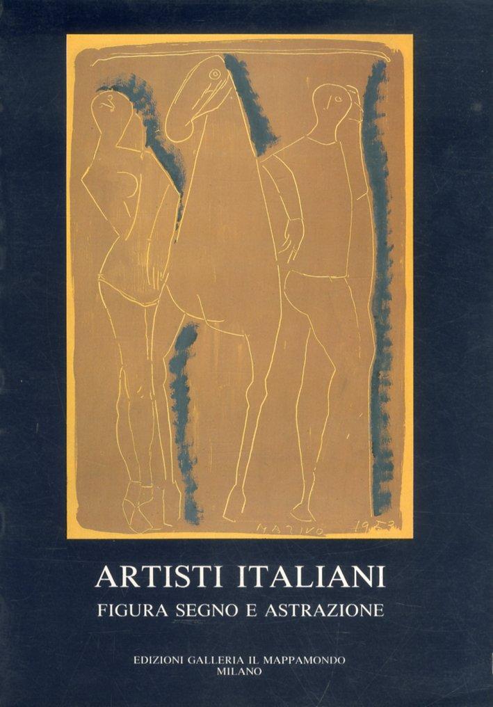 Artisti italiani. Figura segno e astrazione.