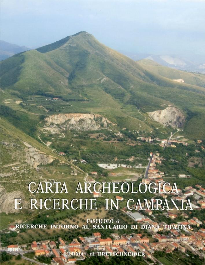 Carta archeologica e ricerche in Campania. Fascicolo 6. Ricerche intorno al Santuario di Diana a Tifatina