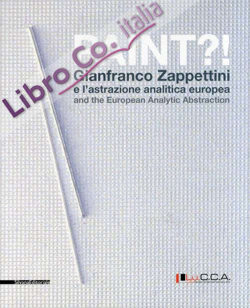 Paint?! Gianfranco Zappettini e L'Astrazione Analitica Europea. [Ed. Italiana e Inglese].
