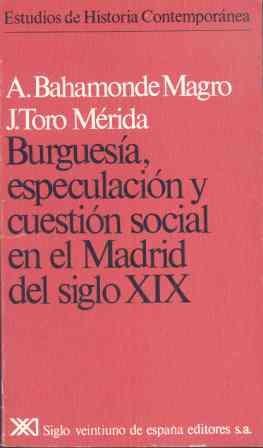 Burguesia, especulacion y cuestionsocial en el madrid del s. xix