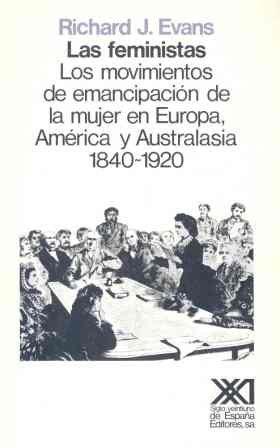 Feministas, las : movimientos de emancipacion de la mujer en europa