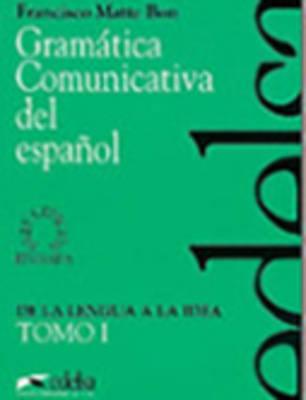 (i)gramatica comunicativa del español, i : de la lengua a la idea
