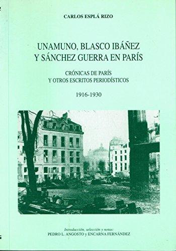 Unamuno, blasco ibañez y sanchezguerra en paris: cronicas de parisy otros escritos periodisticos