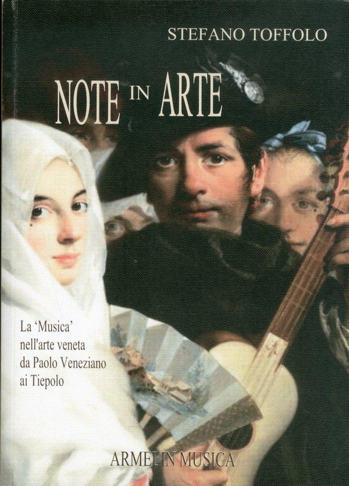 Note in arte. La 'musica' nell'arte veneta da Paolo Veneziano ai Tiepolo.