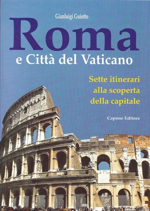 Roma e città del Vaticano. Sette itinerari alla scoperta della capitale
