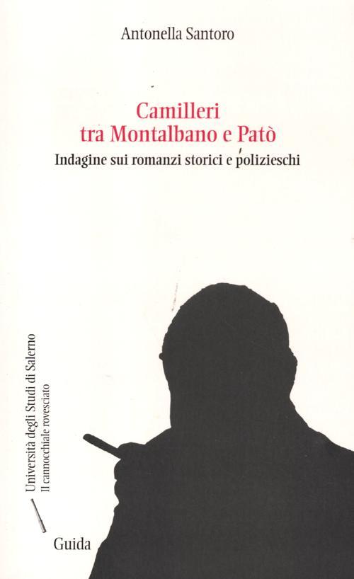 Camilleri tra Montalbano e Patò. Indagine sui romanzi storici e polizieschi.