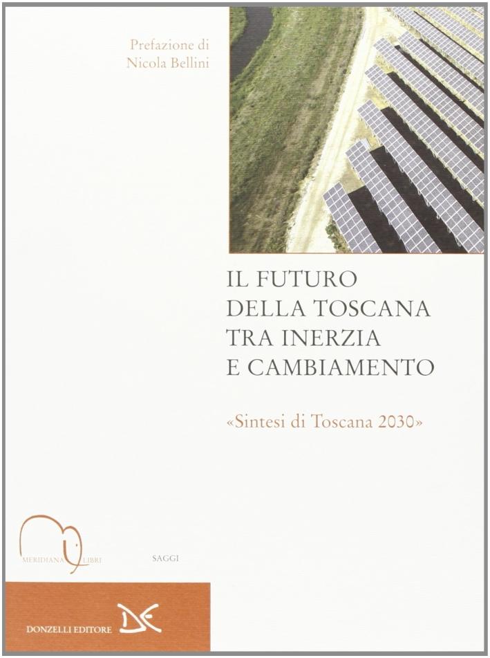 Il futuro della Toscana tra inerzia e cambiamento.