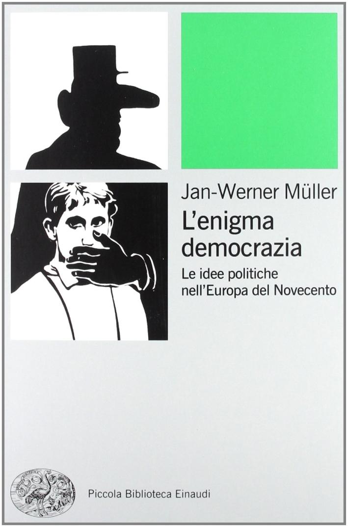 L'enigma democrazia. Le idee politiche nell'Europa del Novecento.
