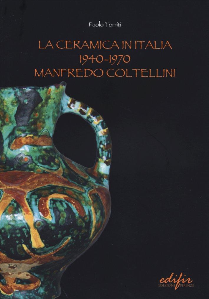 La ceramica in Italia 1940-1970. Manfredo Coltellini.