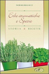 Erbe aromatiche e spezie. Storia e ricette.