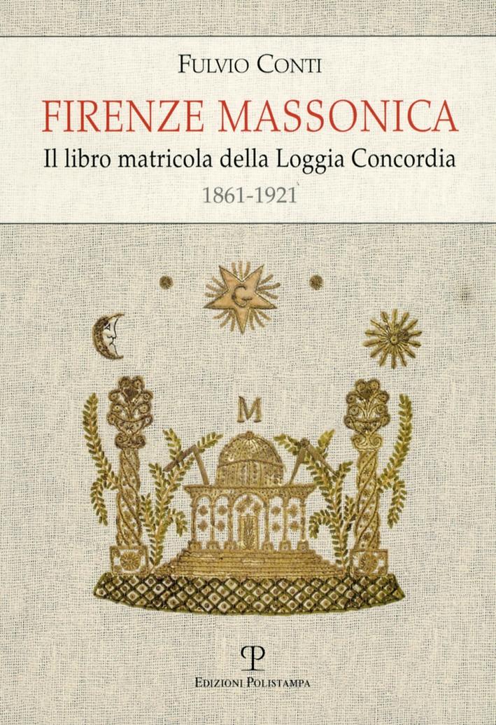 Firenze Massonica. Il Libro Matricola della Loggia Concordia 1861-1921.