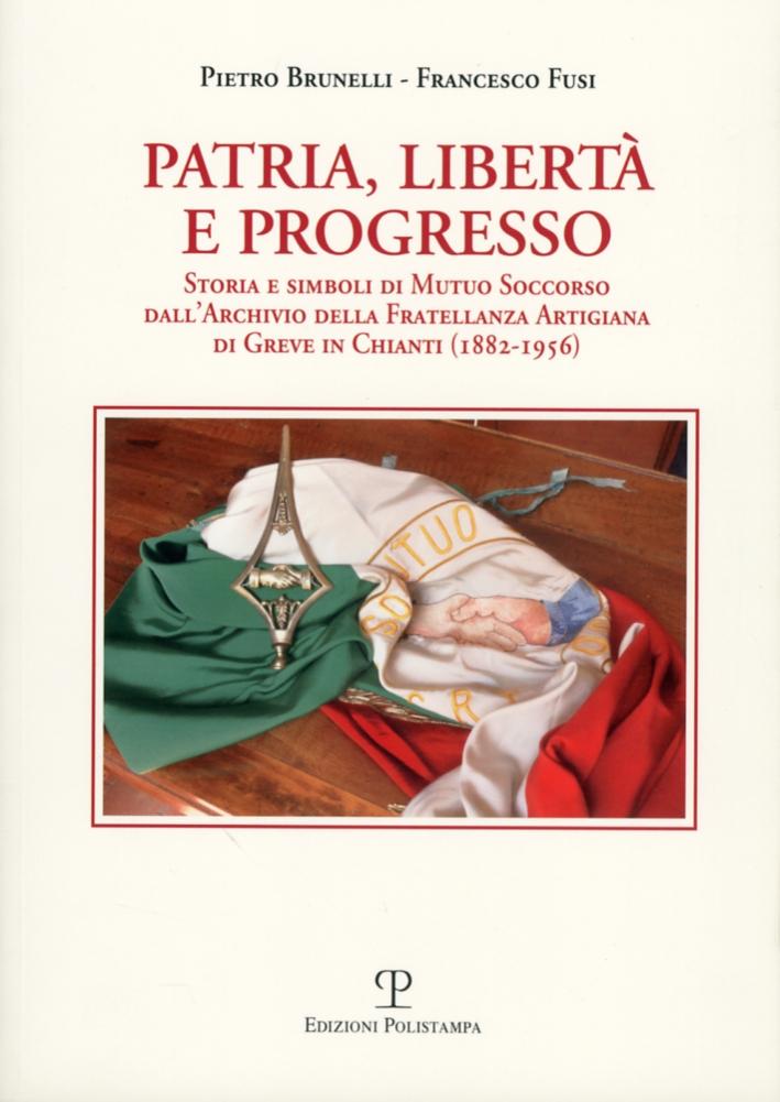 Patria, libertà e progresso. Storia e simboli di Mutuo Soccorso dall'archivio della Fratellanza Artigiana di Greve in Chianti (1882-1956)