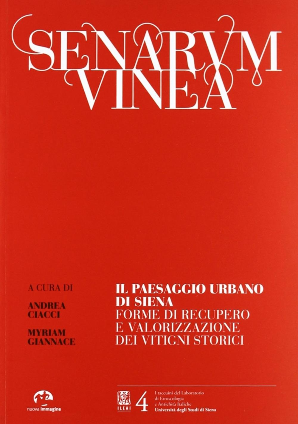 Senarum Vinea. Il Paseaggio Urbano di Siena. Forme di Recupero e Valorizzazione dei Vitigni Storici