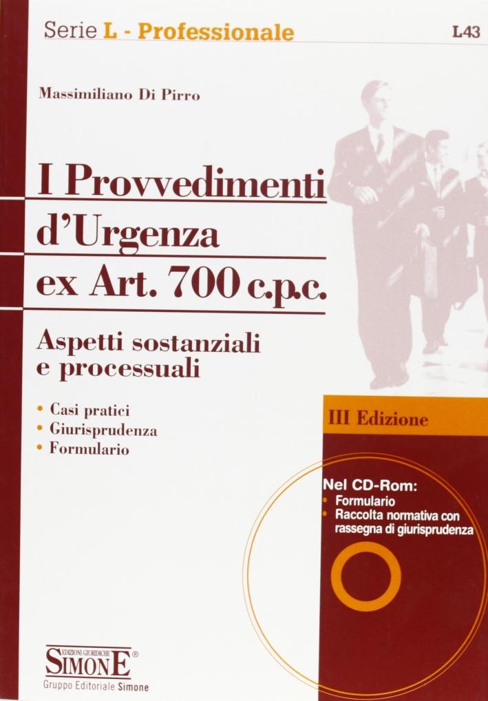 I provvedimenti d'urgenza ex art. 700 c.p.c. Aspetti sostanziali e processuali. Con CD-ROM.